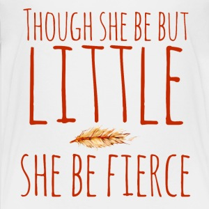 Although she be but little she be fierce  - Kids' Premium T-Shirt