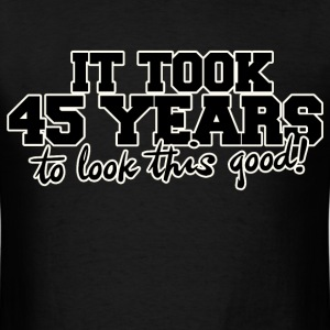 It took 45 years to look this good - Men's T-Shirt