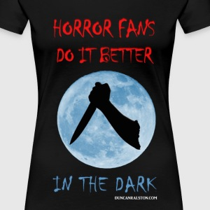 Horror Fans Do it Better in the Dark - Women's Premium T-Shirt