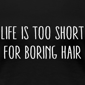 Life Is Too Short For Boring Hair Women's T-Shirts - Women's Premium T-Shirt