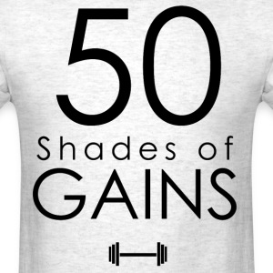 50 Shades Of Gains - Men's T-Shirt