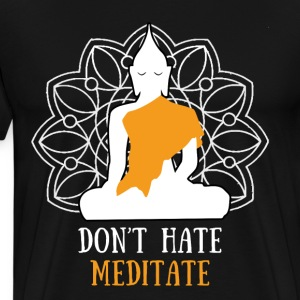Don't hate, meditate! T-Shirts - Men's Premium T-Shirt