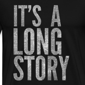 Its a Long Story - Men's Premium T-Shirt