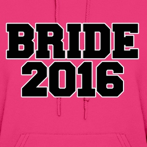 Bride to be bride 2016 - Women's Hoodie
