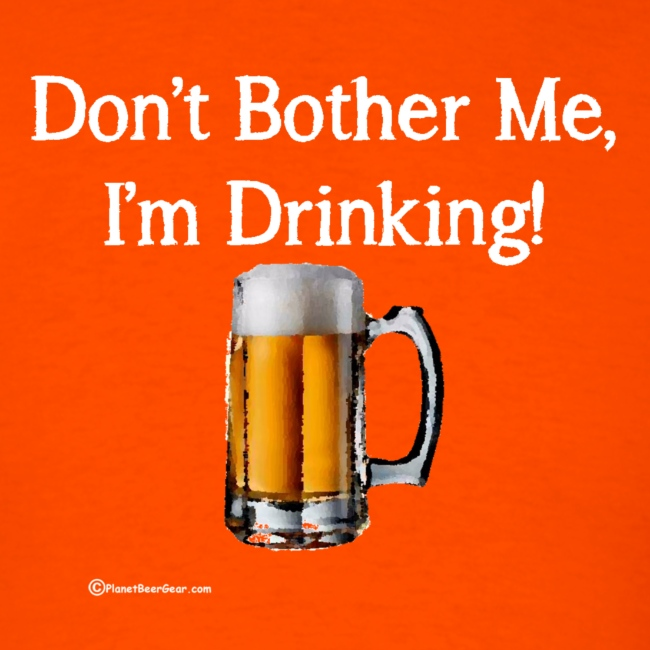 Don't Bother Me I'm Drinking Men's T-Shirt