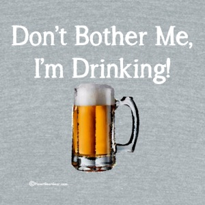 Don't Bother Me I'm Drinking Unisex Tri-Blend T-Sh - Unisex Tri-Blend T-Shirt by American Apparel