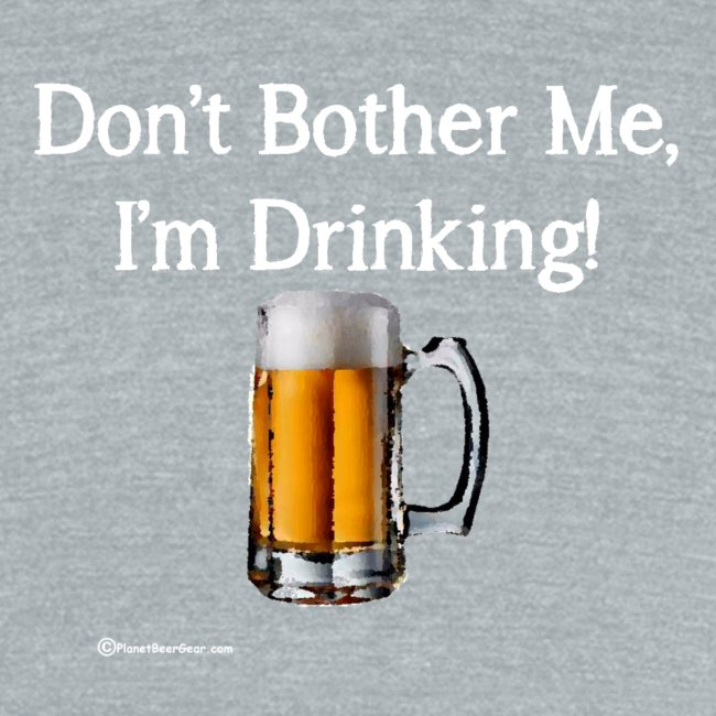 Don't Bother Me I'm Drinking Unisex Tri-Blend T-Shirt