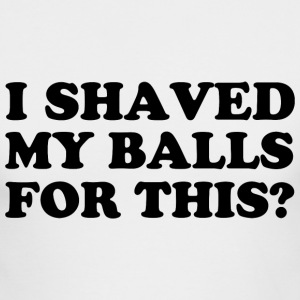 I SHAVED MY BALLS Long Sleeve Shirts - Men's Long Sleeve T-Shirt by Next Level
