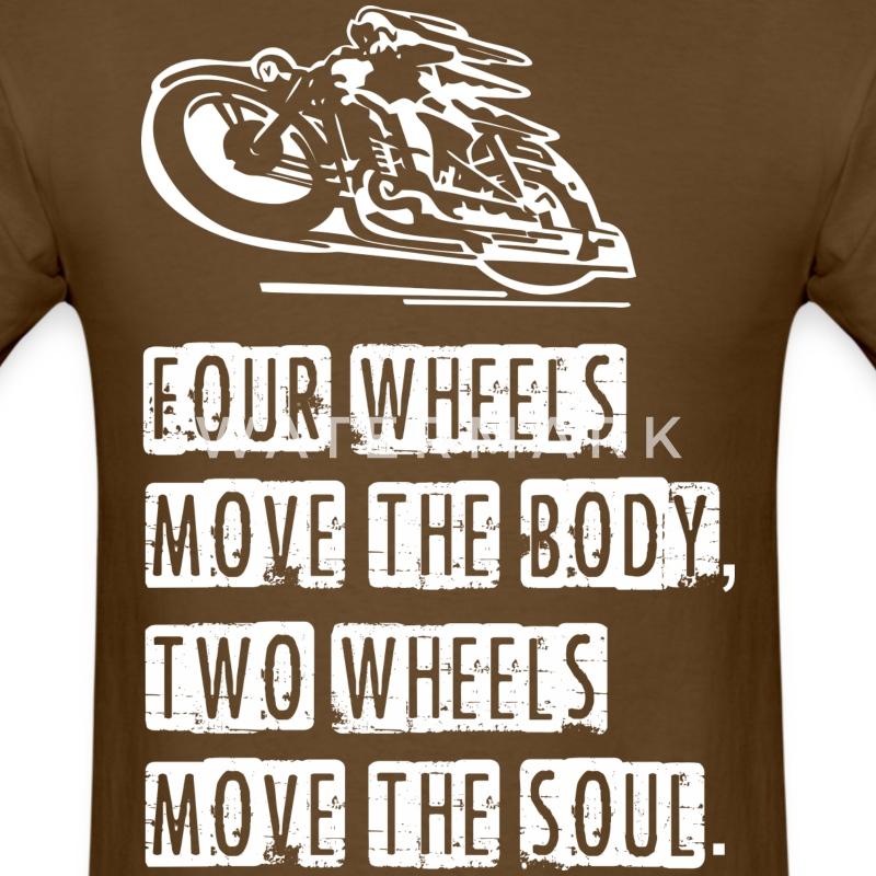 Four Wheels Move The Body Two Wheels Move The Soul - Men's T-Shirt
