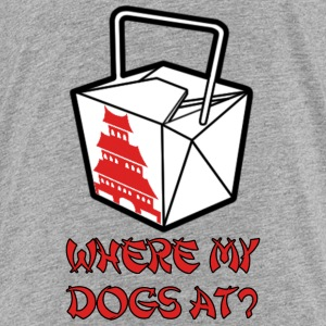 WHERE MY DOGS AT? Baby & Toddler Shirts - Toddler Premium T-Shirt
