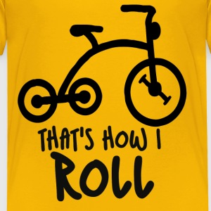 That's how I roll tricycle  - Toddler Premium T-Shirt