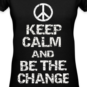 Keep Calm and Be The Change - Women's V-Neck T-Shirt