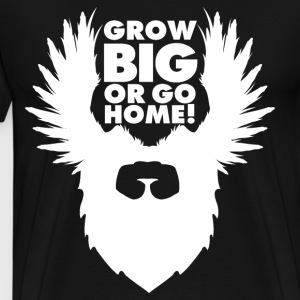 Grow BIG or Go Home T-Shirts - Men's Premium T-Shirt