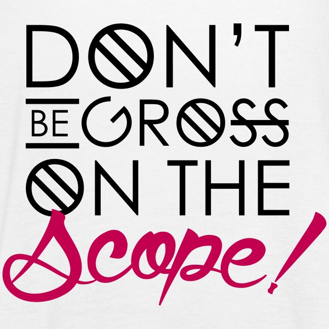 Don't Be Gross On the Scope - White