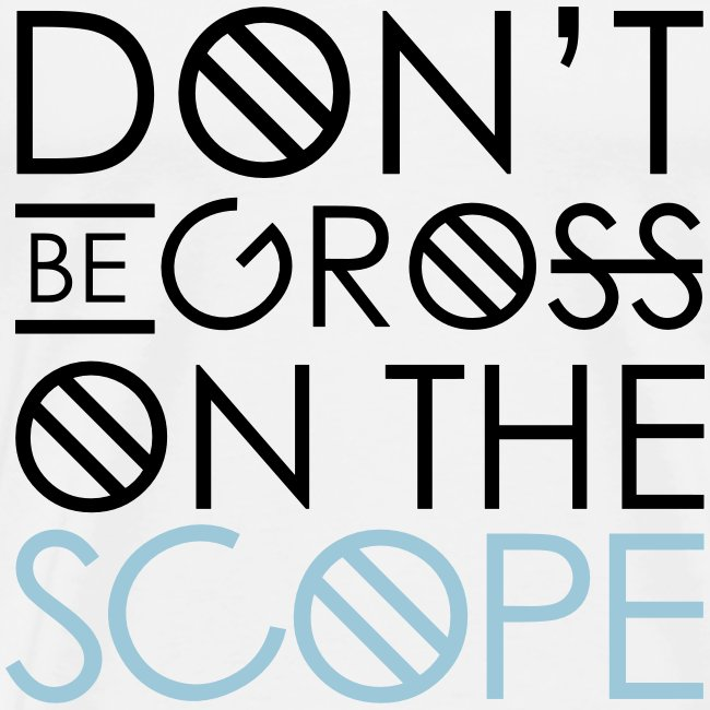 Don't Be Gross On The Scope - Men