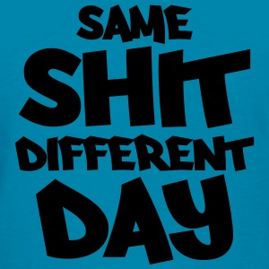 Same shit - different day Women's T-Shirts - Women's T-Shirt