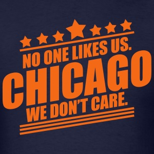 Chicago No One Likes Us T-Shirts - Men's T-Shirt