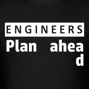 Engineers plan ahead shirt - Men's T-Shirt