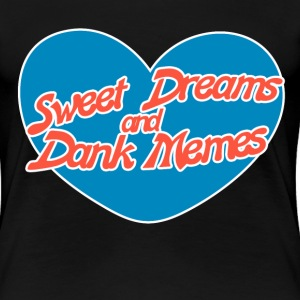 Sweet dreams and dank memes - Women's Premium T-Shirt