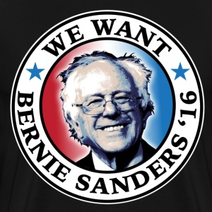 We Want Bernie Sanders 2016 - Men's Premium T-Shirt