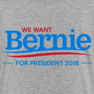 We Want Bernie For President - Kids' Premium T-Shirt