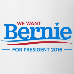 We Want Bernie For President - Coffee/Tea Mug