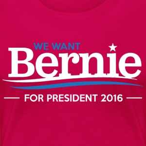 We Want Bernie For President - Women's Premium T-Shirt
