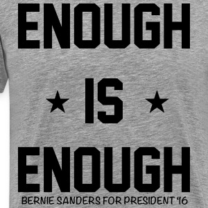 Bernie Enough Is Enough - Men's Premium T-Shirt
