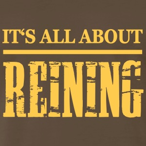 It's all about Reining!! T-Shirts - Men's Premium T-Shirt