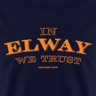 Design ~ In Elway We Trust - Mens - T-Shirt - OP