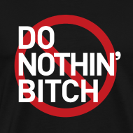 Design ~ Do Nothin' Bitch