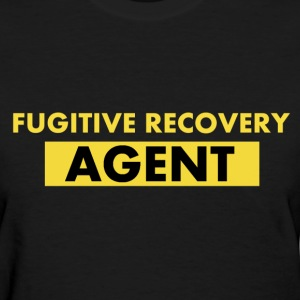 Fugitive Recovery Agent - Women's T-Shirt