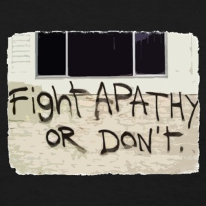 Fight Apathy or Don't - Women's T-Shirt