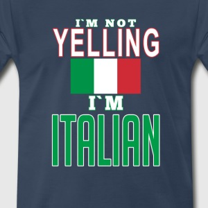 I'm not yelling I'm Itali T-Shirts - Men's Premium T-Shirt