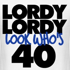 Lordy Lordy look who's 40 40th birthday