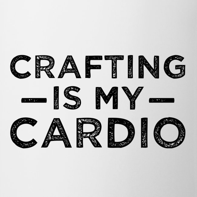 Crafting is my Cardio mug
