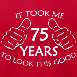 It Took Me 75 Years to Look This Good T-Shirt - Men's T-Shirt by American Apparel