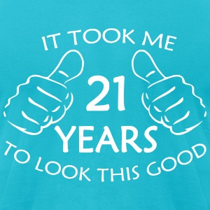 It Took Me 21 Years to Look This Good T-Shirt - Men's T-Shirt by American Apparel