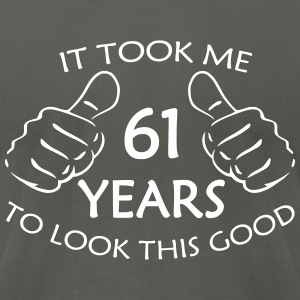 It Took Me 61 Years to Look This Good T-Shirt - Men's T-Shirt by American Apparel