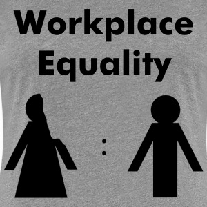 Workplace Equality Women's T-Shirts - Women's Premium T-Shirt