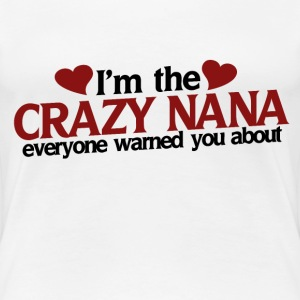 I'm the crazy nana - Women's Premium T-Shirt