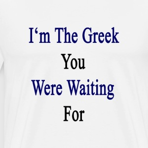 im_the_greek_you_were_waiting_for T-Shirts - Men's Premium T-Shirt