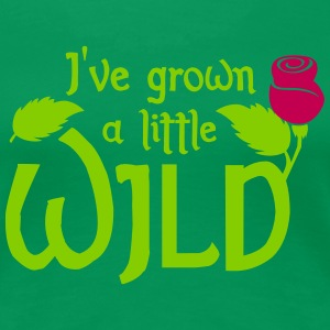 I've grown a little wild with wild rose Women's T-Shirts - Women's Premium T-Shirt