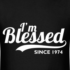 I'm blessed since 1974 - Birthday Thanksgiving