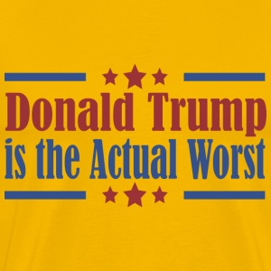 Donald Trump is the Actual Worst T-Shirts - Men's Premium T-Shirt