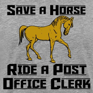 Save A Horse Ride A Post Office Clerk - Men's Premium T-Shirt