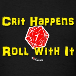 Crit Happens - Roll With It T-Shirts - Men's T-Shirt