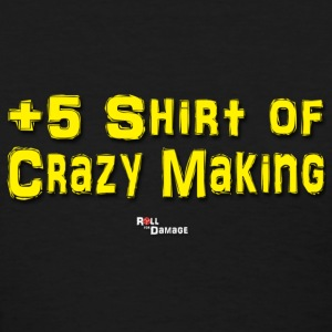 +5 Shirt of Crazy Making Women's T-Shirts - Women's T-Shirt
