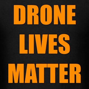 Drone Lives Matter T-Shirts - Men's T-Shirt