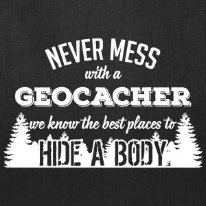 Never mess with a geocacher, we know to hide bodys Bags & backpacks - Tote Bag